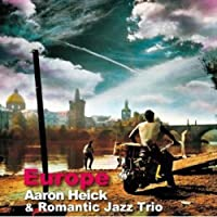 Romantric Jazz Trio: Europe by Aaron Heick (2010-03-30)