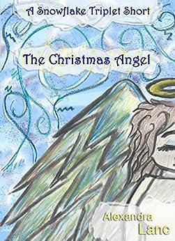 The Christmas Angel (A Snowflake Triplet Short) by [Lanc, Alexandra]