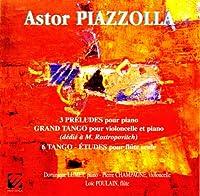 Piazzolla: 3 Preludes Pour Piano / Le Grand Tango / 6 Tango-Etudes Pour Flute