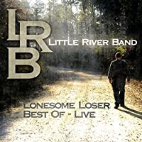 Lonesome Loser - Best Of Live by Little River Band