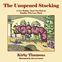 """The Unopened Stocking: A New Holiday """"Yarn"""" for Dads & Families Who Love Them"""