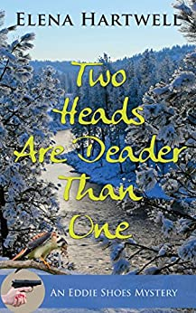 [Hartwell, Elena ]のTwo Heads Are Deader Than One (An Eddie Shoes Mystery Book 2) (English Edition)