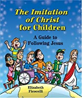 The Imitation of Christ for Children: A Guide to Following Jesus