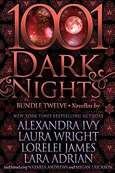 1001 Dark Nights: Bundle Twelve by [Ivy, Alexandra, Wright, Laura, James, Lorelei, Adrian, Lara, Andrews, Nazarea, Erickson, Megan]