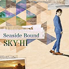 Seaside Bound♪SKY-HI