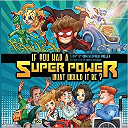 If You Had A Super Power What Would It Be? by [Holley, Christopher]
