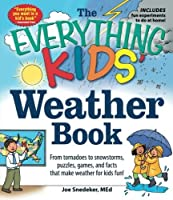 The Everything KIDS' Weather Book: From Tornadoes to Snowstorms, Puzzles, Games, and Facts That Make Weather for Kids Fun! by Joseph Snedeker(2012-10-18)