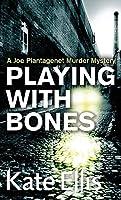Playing With Bones: A Joe Plantagenet Murder Mystery (The Joe Plantagenet Murder Mysteries)