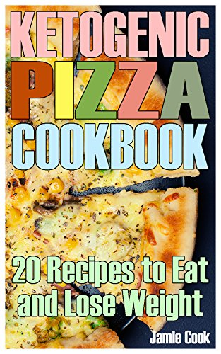 Ketogenic Pizza Cookbook: 20 Recipes to Eat and Lose Weight: (Ketogenic Recipes, Ketogenic Cookbook) (English Edition)