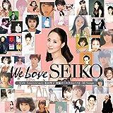We Love SEIKO - 35th Anniversary 松田聖子 究極オールタイムベスト 50Songs -