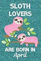 Sloth Lovers Are Born In April: Sloth Lover Gifts This laugh out loud Funny Sloth Notebook / Sloth journal is 6x9in size with 120 lined ruled pages, great for Birthdays and Christmas. Sloth Birthday Gifts Ideas. Sloth Birthday Gifts. Sloth Presents