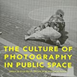 The Culture of Photography in Public Space (Intellect Books - Critical Photography)