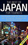The Best of Japan for Tourists 2nd Edition: The Ultimate Guide for Japan's Top Sites, Restaurants, Shopping, and Beaches for Tourists (Japan, Japanese, ... Japan Books, Japan Guide) (English Edition)