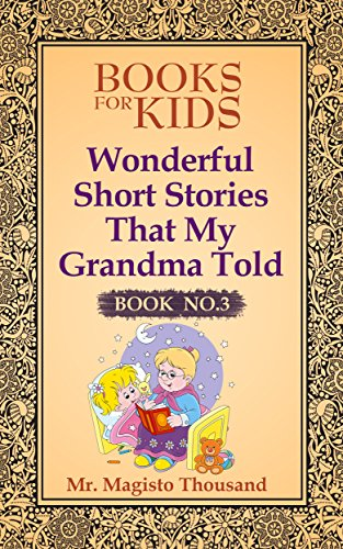 Books For Kids: Wonderful short stories that my Grandma told: Book  No.3 (Books For Kids, Kids Books, Ages 4-8, Fairy Tales, Books For Children) (English Edition)の詳細を見る