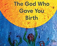 The God Who Gave You Birth