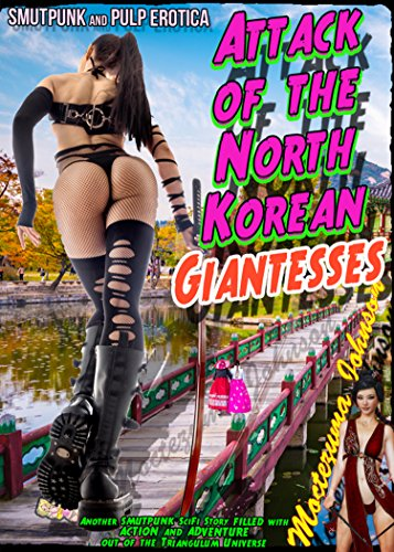 Attack of the North Korean Giantesses: The Five Hive WiB Agents versus the Amazonian Giantesses Zapped with Nuclear Radiation (Triangulum Stain Series Book 4) (English Edition)