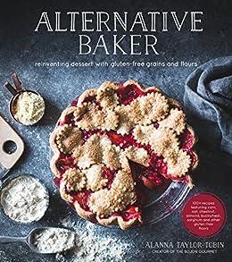 Alternative Baker: Reinventing Dessert with Gluten-Free Grains and Flours by [Taylor-Tobin, Alanna]