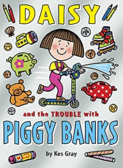 Daisy and the Trouble with Piggy Banks (Daisy Books) by [Gray, Kes]