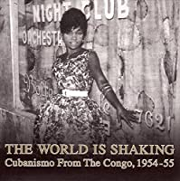 The World Is Shaking - Cubanismo From The Congo, 1954-55 [Analog LP]