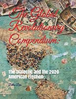 The Global Revolutionary Compendium:: The Dialectic and the 2020 American Election