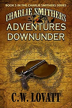 Charlie Smithers: Adventures Downunder (The Charlie Smithers Collection Book 3) by [Lovatt, C W]