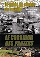 Le Guide Du Champ De Bataille: Le Corridor Des Panzers (Battlefield Guide)