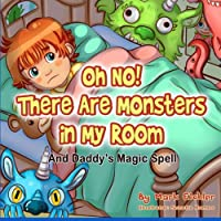 Oh No! There Are Monsters in My Room (Children's Books With Good Values)