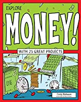 Explore Money!: With 25 Great Projects (Explore Your World)