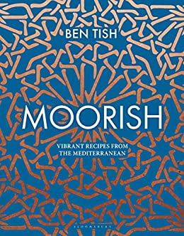 Moorish: Vibrant recipes from the Mediterranean by [Tish, Ben]