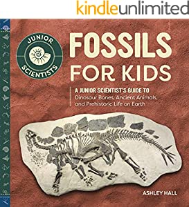 Fossils for Kids: A Junior Scientist's Guide to Dinosaur Bones, Ancient Animals, and Prehistoric Life on Earth (Junior Scientists) (English Edition)