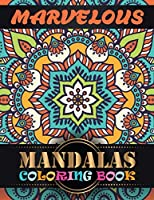Marvelous Mandalas Coloring Book: Adult Coloring Book with Mandala Images Stress Management Coloring Book For Relaxation, Meditation, Happiness and Relief & Art Color Therapy