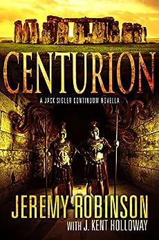 Centurion (A Jack Sigler Novella Book 3) by [Robinson, Jeremy, Holloway, J. Kent]