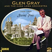 Swing Tonic - 1939-1946 [ORIGINAL RECORDINGS REMASTERED] 2CD SET by Glen Gray (2007-04-17)