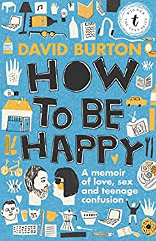 How to Be Happy: A Memoir of Love, Sex and Teenage Confusion by [Burton, David]