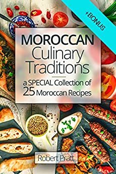 Moroccan Culinary Traditions:  A Special Collection of 25 Moroccan Recipes by [Pratt, Robert]