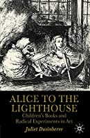 Alice to the Lighthouse: Children's Books and Radical Experiments in Art