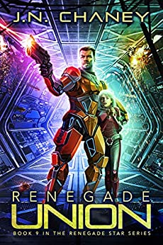 Renegade Union: An Intergalactic Space Opera Adventure (Renegade Star Book 9) by [Chaney, J.N.]