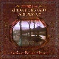 Adieu False Heart by Linda Ronstadt/Ann Savoy (2006-07-25)
