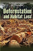 Deforestation and Habitat Loss (Earth's Environment in Danger)