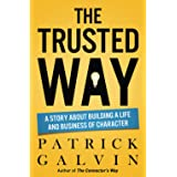 The Trusted Way: A Story About Building a Life and Business of Character