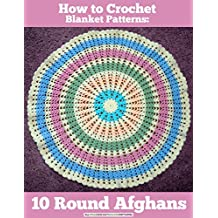 How to Crochet Blanket Patterns: 10 Round Afghans