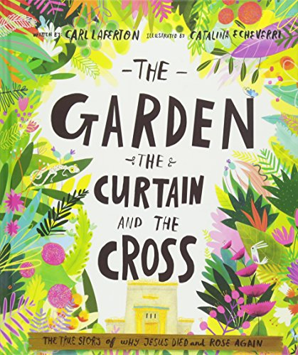 Download The Garden, the Curtain and the Cross: The True Story of Why Jesus Died and Rose Again (Tales That Tell the Truth) 1784980129