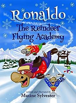 [Sylvester, Maxine]のRonaldo: The Reindeer Flying Academy: Ronaldo the Flying Reindeer children's book series (book1) (English Edition)