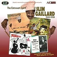 GAILLARD - THE EXTROVERT SPIRIT OF SLIM GAILLARD 1945-1958