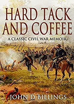 Hardtack & Coffee: The Unwritten Story of Army Life by [Billings, John D.]
