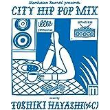 Manhattan Records® presents CITY HIP POP MIX mixed by TOSHIKI HAYASHI(%C)