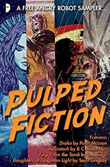 Pulped Fiction: an Angry Robot Sampler by [Grigsby, Sean, Sidor, SA, McLean, Peter, Alexander, K C]