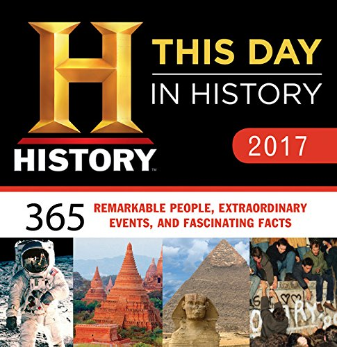 History Channel This Day in History 2017 Calendar: 365 Remarkable People, Extraordinary Events, and Fascinating Facts
