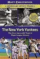 The New York Yankees: Legendary Sports Teams by Matt Christopher Glenn Stout(2008-03-01)