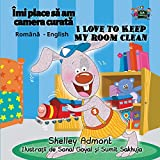 I Love to Keep My Room Clean: Romanian English Bilingual Edition (Romanian English Bilingual Collection)